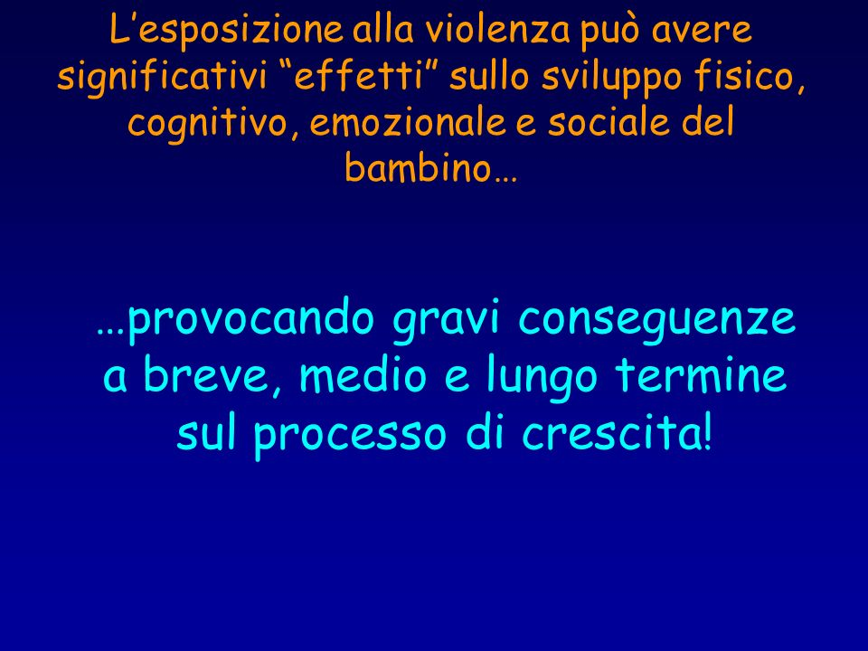 L'esposizione alla violenza può avere significativi effetti sullo sviluppo fisico, cognitivo, emozionale e sociale del bambino…