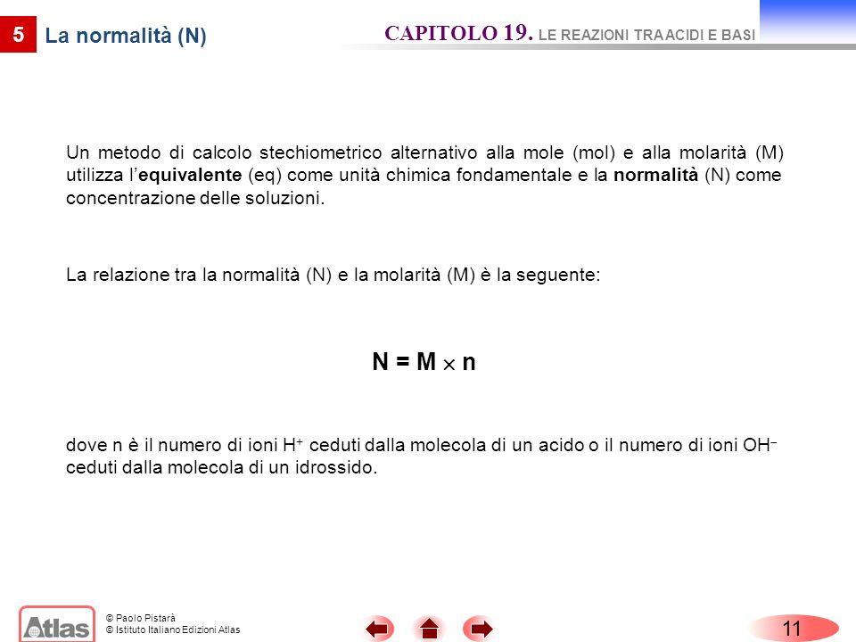 N = M  n CAPITOLO 19. LE REAZIONI TRA ACIDI E BASI 5 La normalità (N)