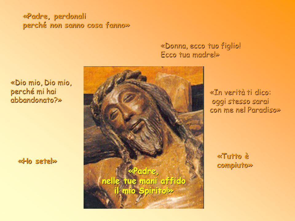 «Padre, nelle tue mani affido il mio Spirito!»