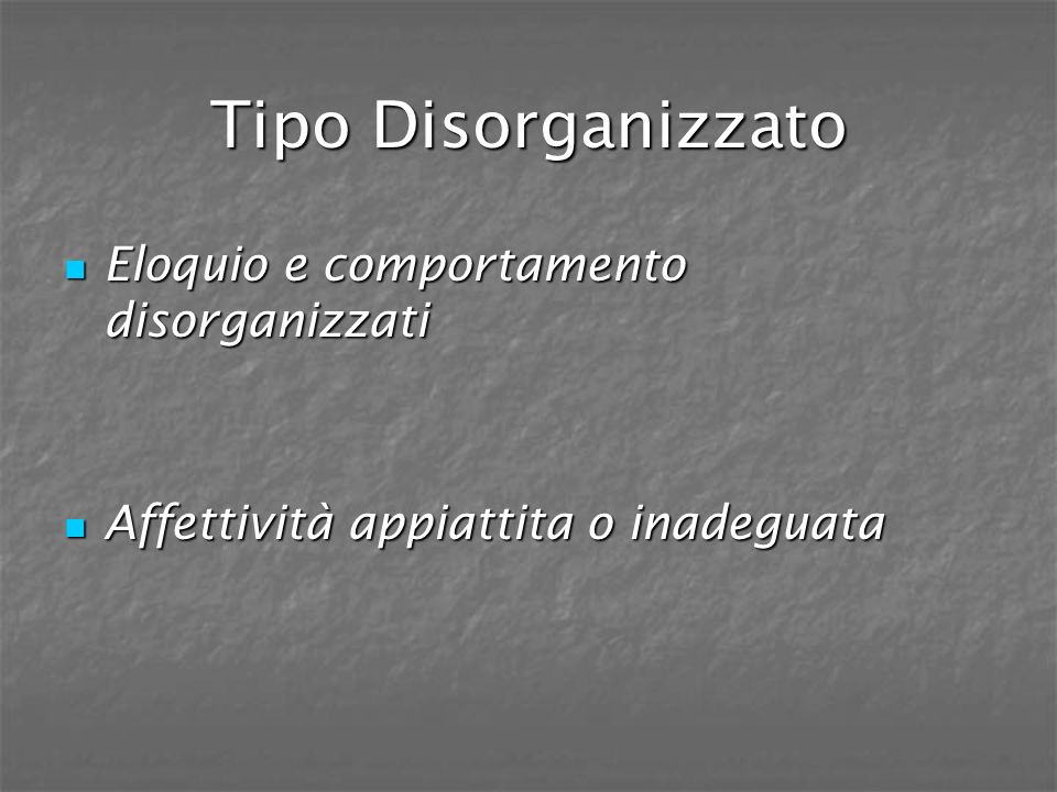 Tipo Disorganizzato Eloquio e comportamento disorganizzati