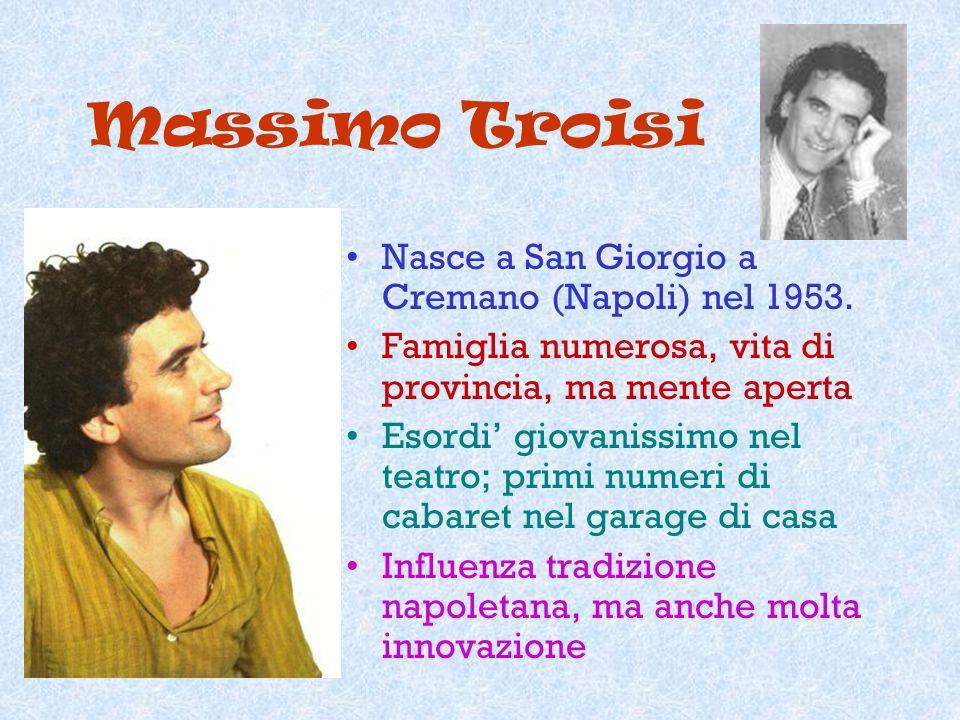 Massimo Troisi Nasce a San Giorgio a Cremano (Napoli) nel 1953.