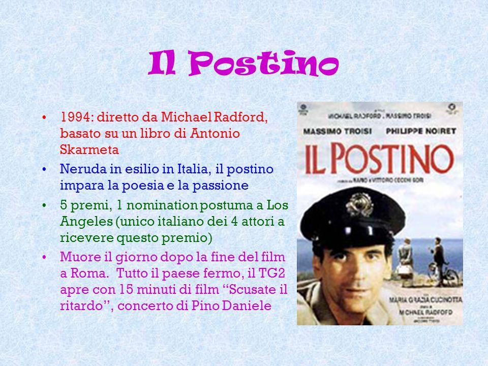 Il Postino 1994: diretto da Michael Radford, basato su un libro di Antonio Skarmeta.