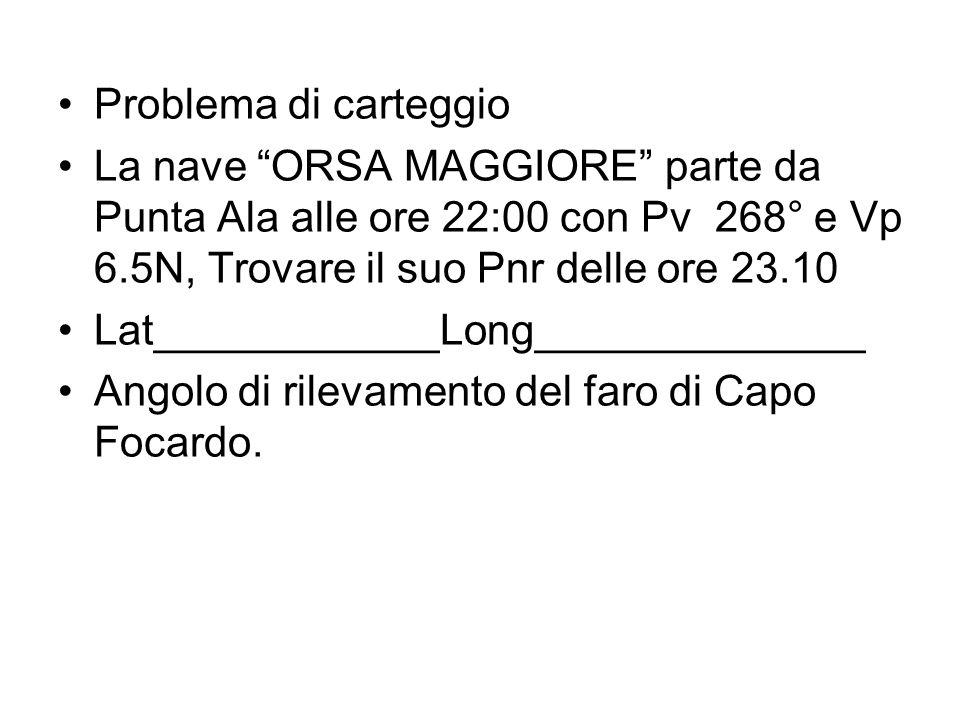 Problema di carteggio La nave ORSA MAGGIORE parte da Punta Ala alle ore 22:00 con Pv 268° e Vp 6.5N, Trovare il suo Pnr delle ore 23.10.