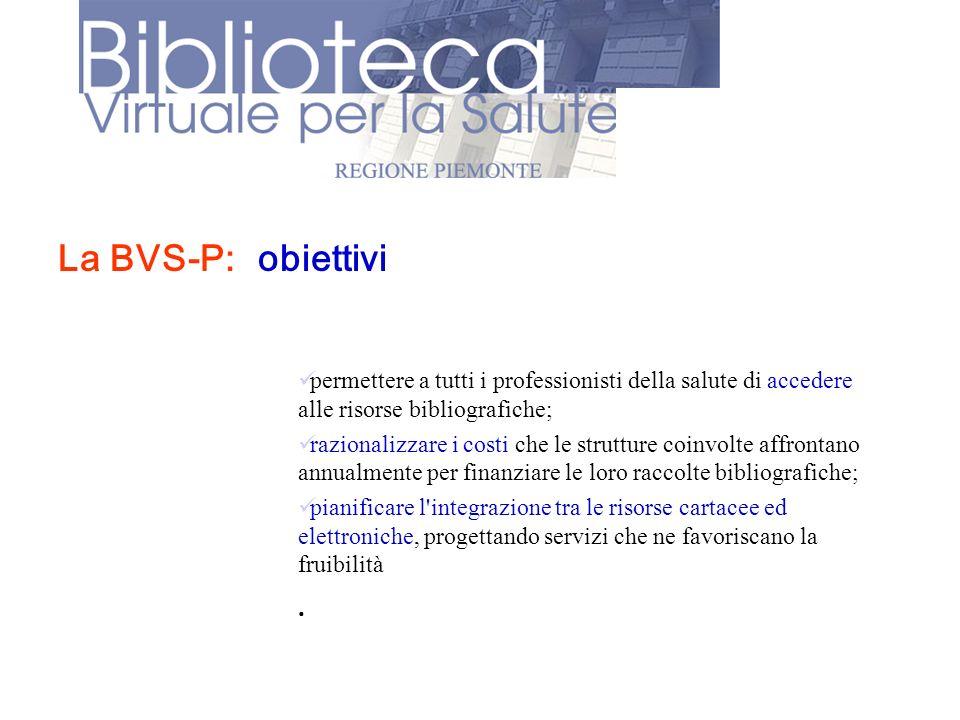 La BVS-P: obiettivi. permettere a tutti i professionisti della salute di accedere alle risorse bibliografiche;