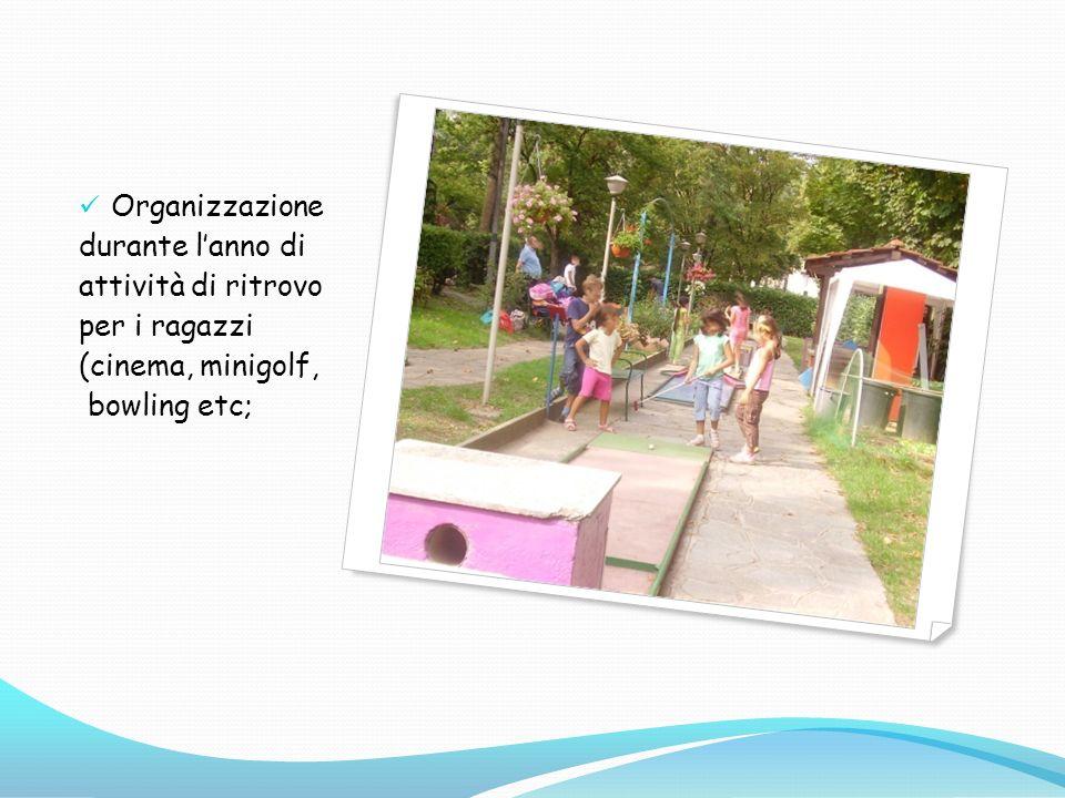 Organizzazione durante l'anno di attività di ritrovo per i ragazzi (cinema, minigolf, bowling etc;