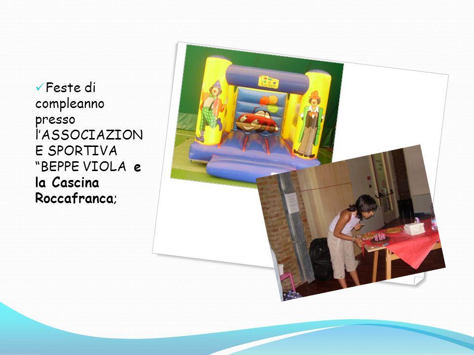 Feste di compleanno presso l'ASSOCIAZION E SPORTIVA BEPPE VIOLA e la Cascina Roccafranca;