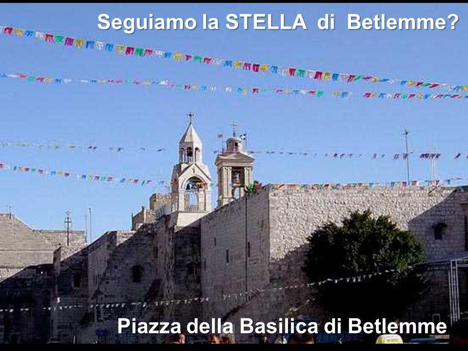 Seguiamo la STELLA di Betlemme Piazza della Basilica di Betlemme