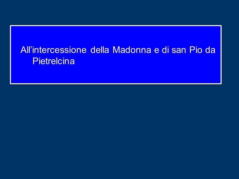 All'intercessione della Madonna e di san Pio da Pietrelcina