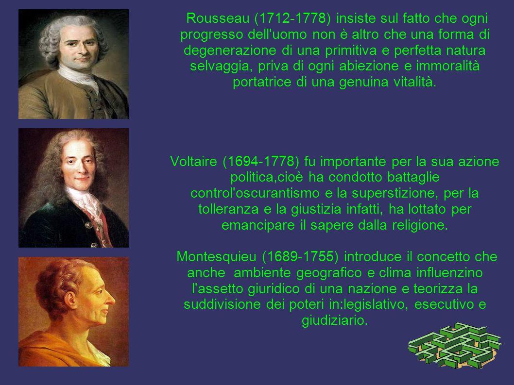 Rousseau (1712-1778) insiste sul fatto che ogni progresso dell uomo non è altro che una forma di degenerazione di una primitiva e perfetta natura selvaggia, priva di ogni abiezione e immoralità portatrice di una genuina vitalità.