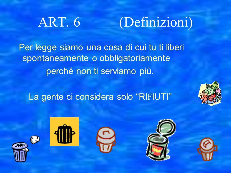 ART. 6 (Definizioni) Per legge siamo una cosa di cui tu ti liberi spontaneamente o obbligatoriamente.