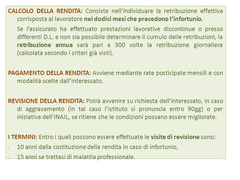CALCOLO DELLA RENDITA: Consiste nell'individuare la retribuzione effettiva corrisposta al lavoratore nei dodici mesi che precedono l'infortunio.