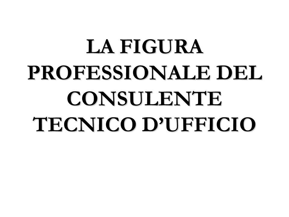 LA FIGURA PROFESSIONALE DEL CONSULENTE TECNICO D'UFFICIO