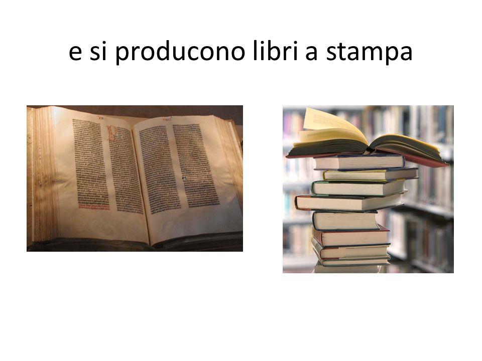e si producono libri a stampa