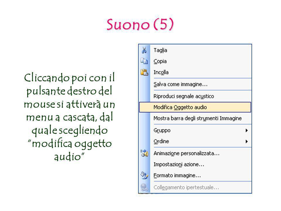 Suono (5) Cliccando poi con il pulsante destro del mouse si attiverà un menu a cascata, dal quale scegliendo modifica oggetto audio