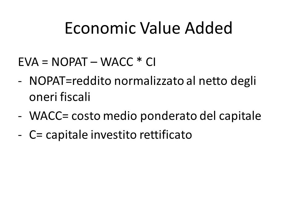 Economic Value Added EVA = NOPAT – WACC * CI