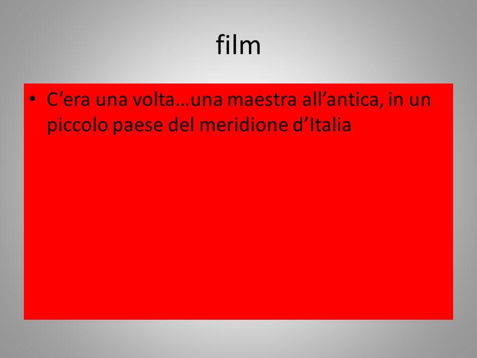 film C'era una volta…una maestra all'antica, in un piccolo paese del meridione d'Italia