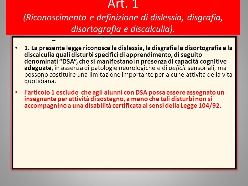Art. 1 (Riconoscimento e definizione di dislessia, disgrafia, disortografia e discalculia).