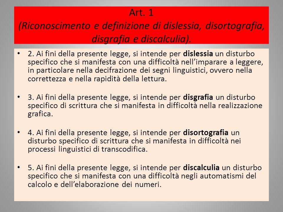 Art. 1 (Riconoscimento e definizione di dislessia, disortografia, disgrafia e discalculia).