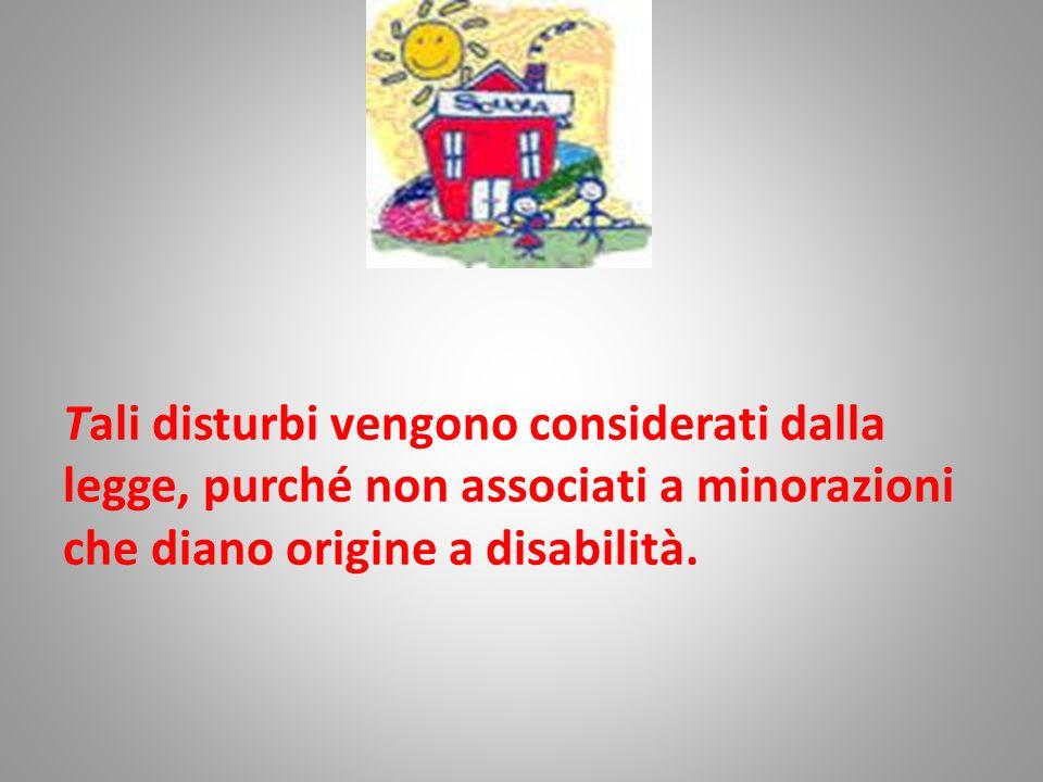 Tali disturbi vengono considerati dalla legge, purché non associati a minorazioni che diano origine a disabilità.