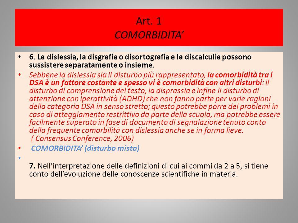 Art. 1 COMORBIDITA' 6. La dislessia, la disgrafia o disortografia e la discalculia possono sussistere separatamente o insieme.