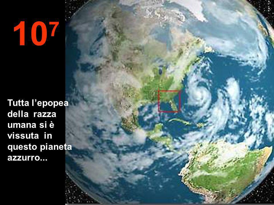 107 Tutta l'epopea della razza umana si è vissuta in questo pianeta azzurro...
