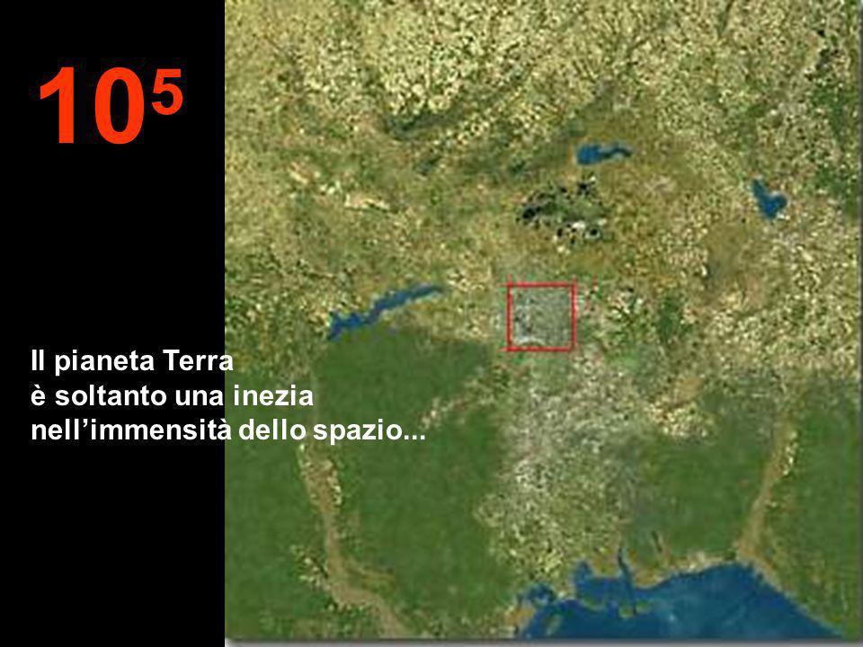 105 Il pianeta Terra è soltanto una inezia nell'immensità dello spazio...