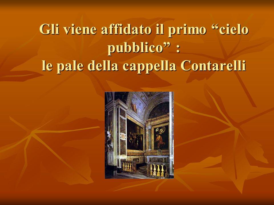 Gli viene affidato il primo cielo pubblico : le pale della cappella Contarelli