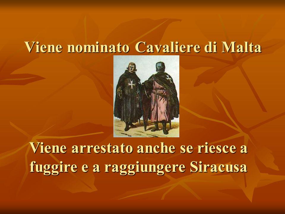 Viene nominato Cavaliere di Malta
