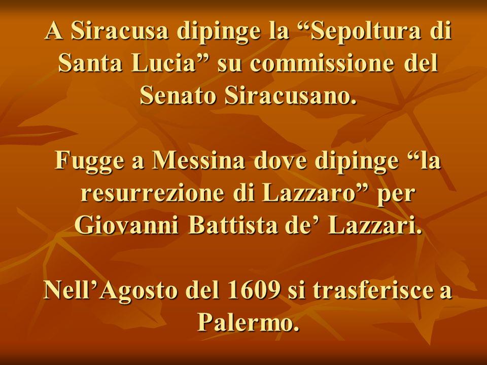A Siracusa dipinge la Sepoltura di Santa Lucia su commissione del Senato Siracusano.