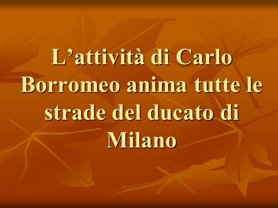 L'attività di Carlo Borromeo anima tutte le strade del ducato di Milano