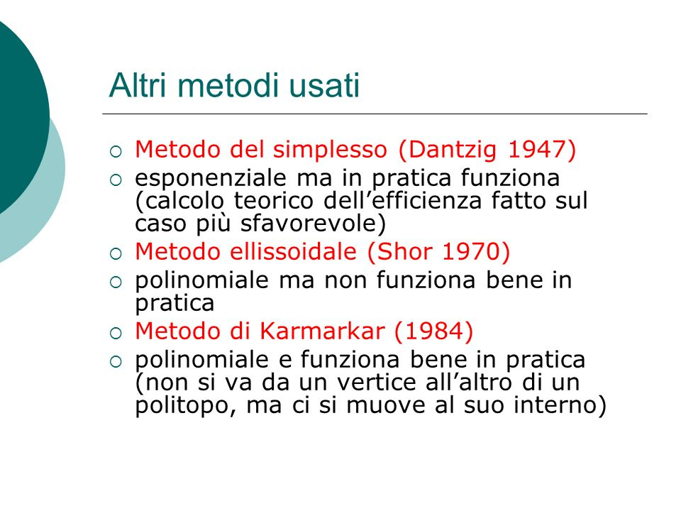 Altri metodi usati Metodo del simplesso (Dantzig 1947)