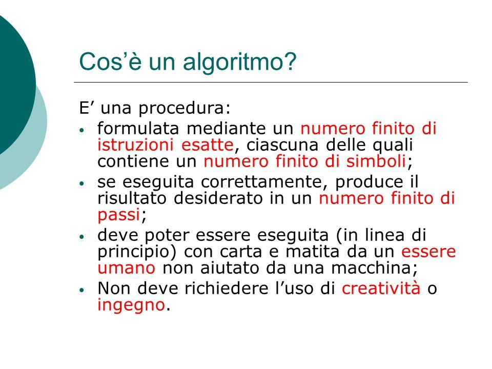 Cos'è un algoritmo E' una procedura: