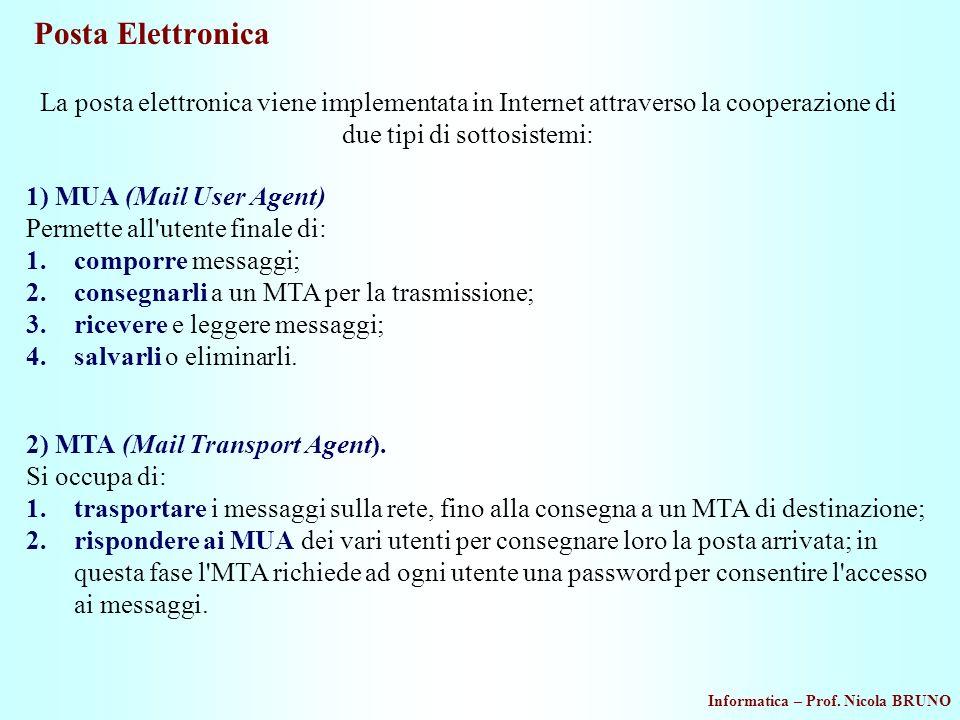Posta Elettronica La posta elettronica viene implementata in Internet attraverso la cooperazione di due tipi di sottosistemi: