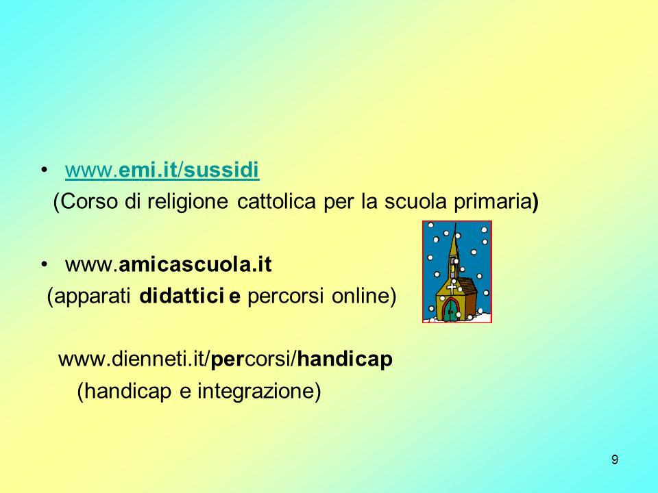 www.emi.it/sussidi (Corso di religione cattolica per la scuola primaria) www.amicascuola.it. (apparati didattici e percorsi online)