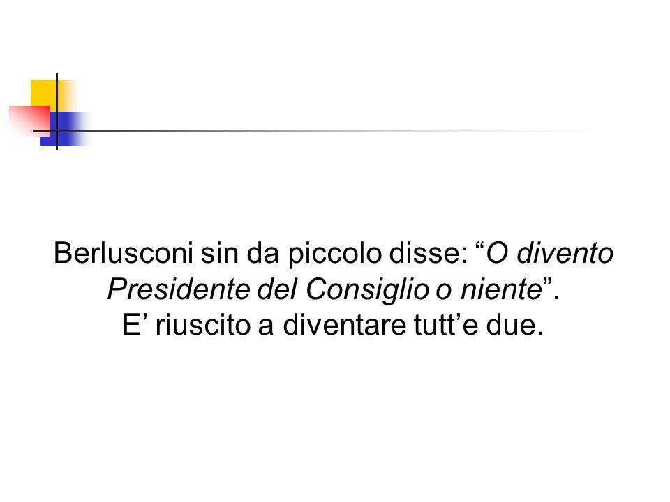 Berlusconi sin da piccolo disse: O divento