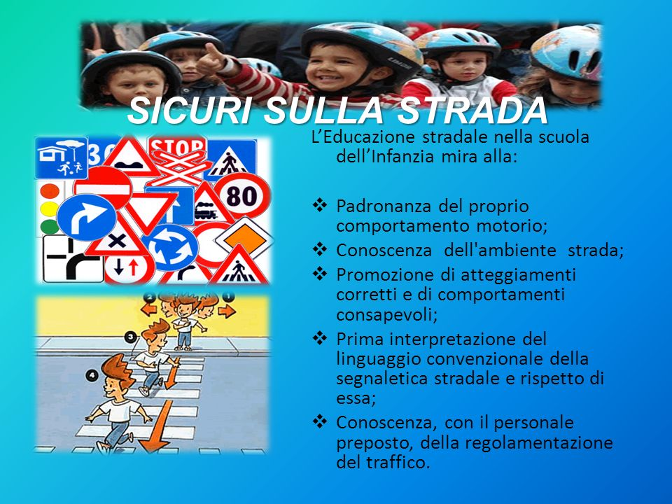 SICURI SULLA STRADA L'Educazione stradale nella scuola dell'Infanzia mira alla: Padronanza del proprio comportamento motorio;