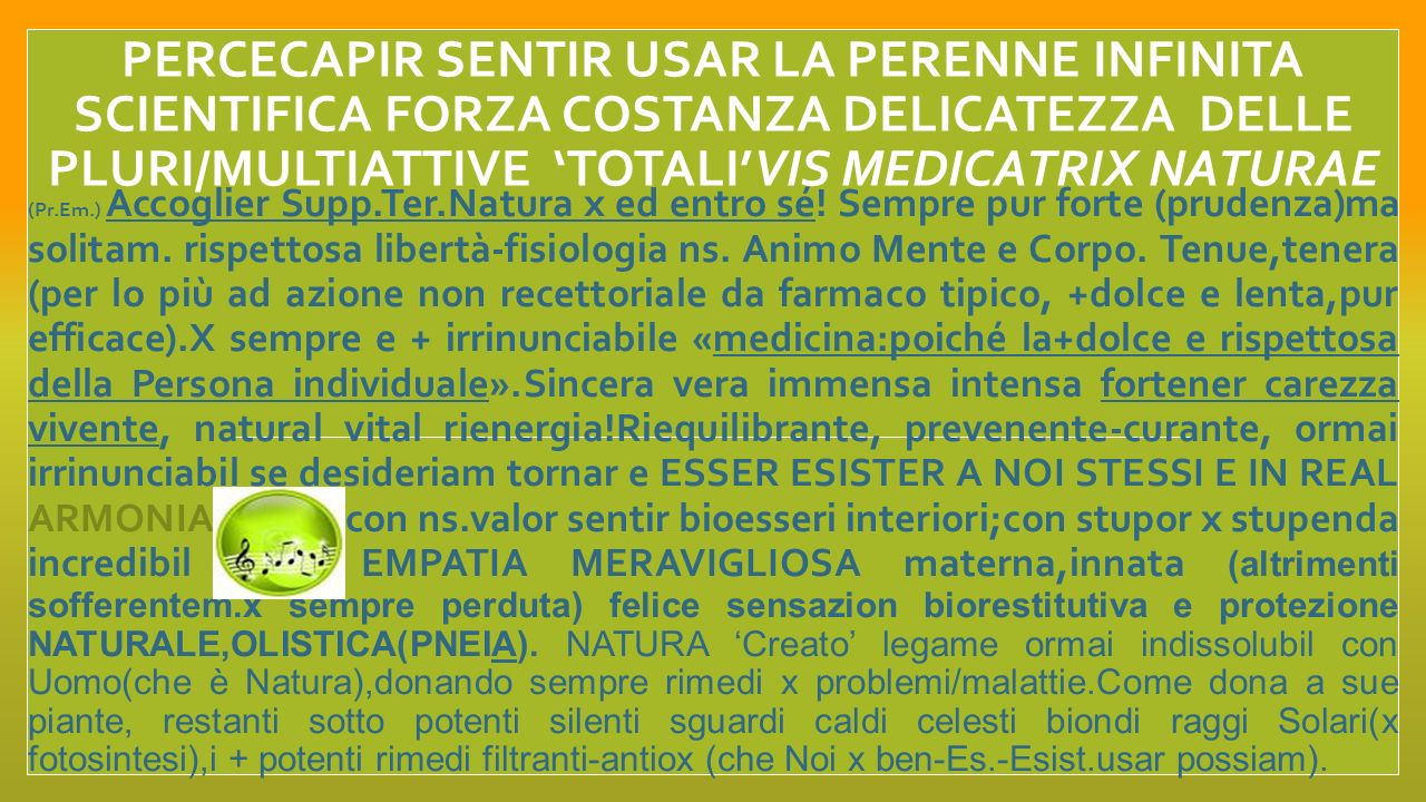 PERCECAPIR SENTIR USAR la perenne infinita scientifica forza costanza delicatezza delle PLURI/multiattivE 'TOTALI'vis medicatrix naturae