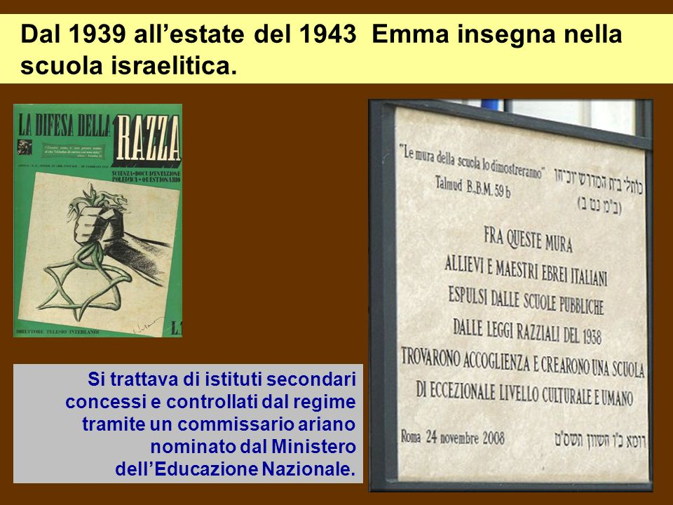 Dal 1939 all'estate del 1943 Emma insegna nella scuola israelitica.