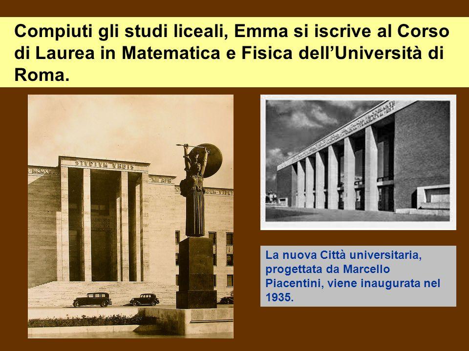 Compiuti gli studi liceali, Emma si iscrive al Corso di Laurea in Matematica e Fisica dell'Università di Roma.