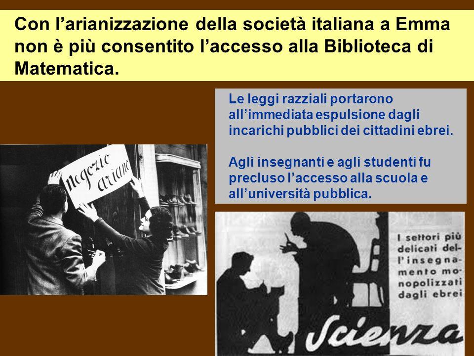 Con l'arianizzazione della società italiana a Emma non è più consentito l'accesso alla Biblioteca di Matematica.