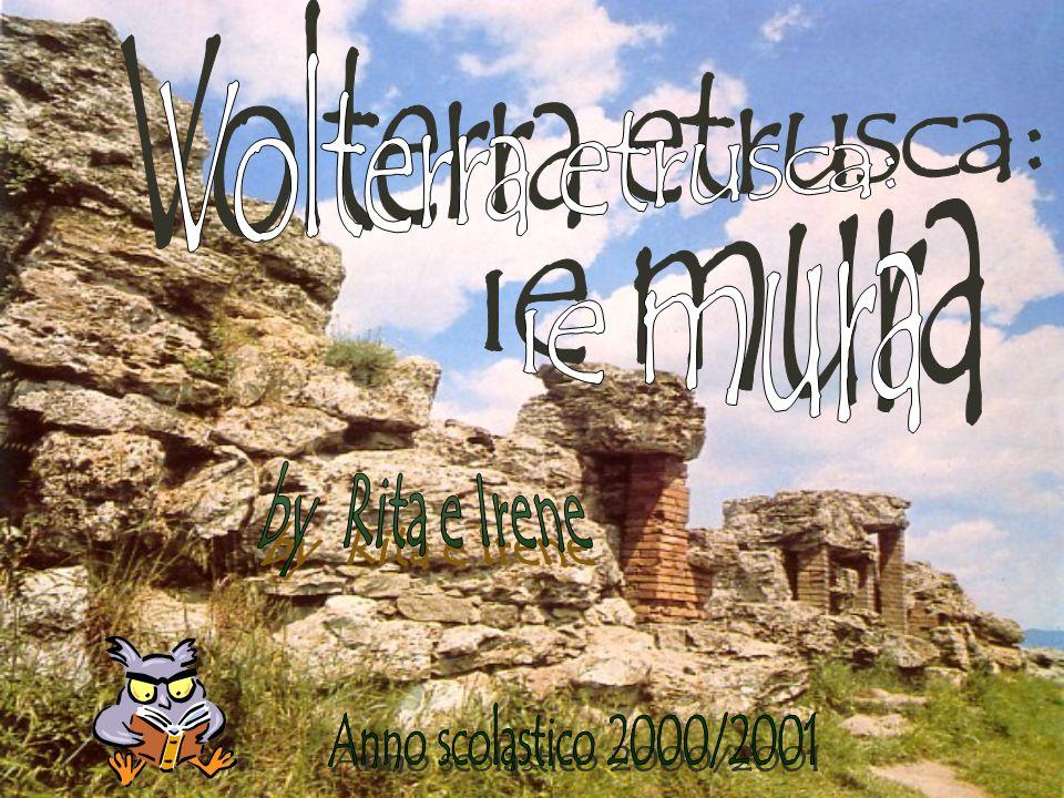Volterra etrusca: le mura by Rita e Irene Anno scolastico 2000/2001