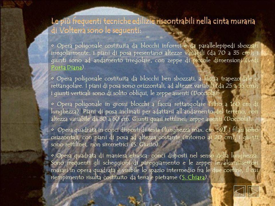Le più frequenti tecniche edilizie riscontrabili nella cinta muraria di Volterra sono le seguenti: