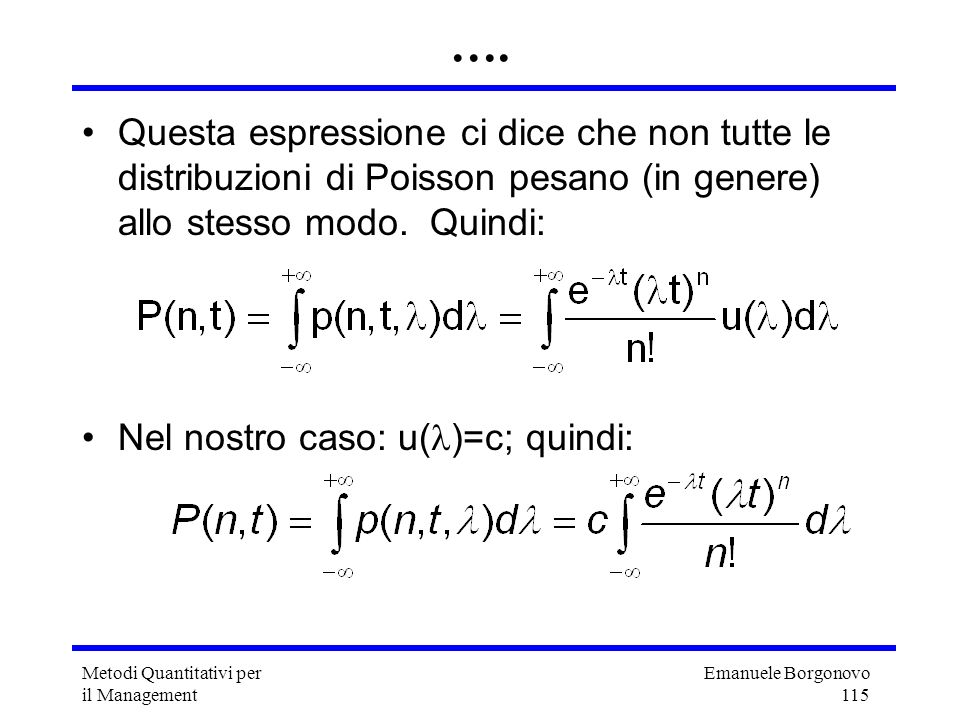 …. Questa espressione ci dice che non tutte le distribuzioni di Poisson pesano (in genere) allo stesso modo. Quindi: