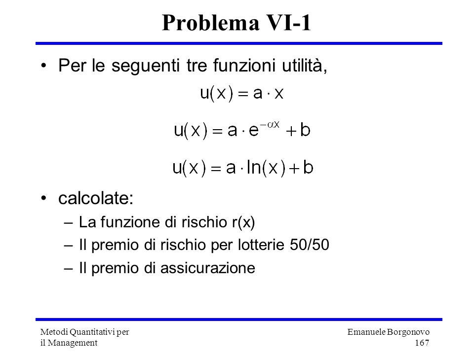 Problema VI-1 Per le seguenti tre funzioni utilità, calcolate: