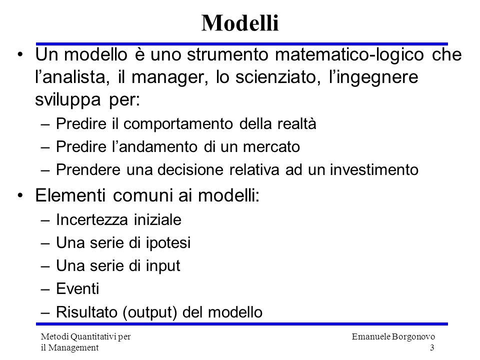 Modelli Un modello è uno strumento matematico-logico che l'analista, il manager, lo scienziato, l'ingegnere sviluppa per: