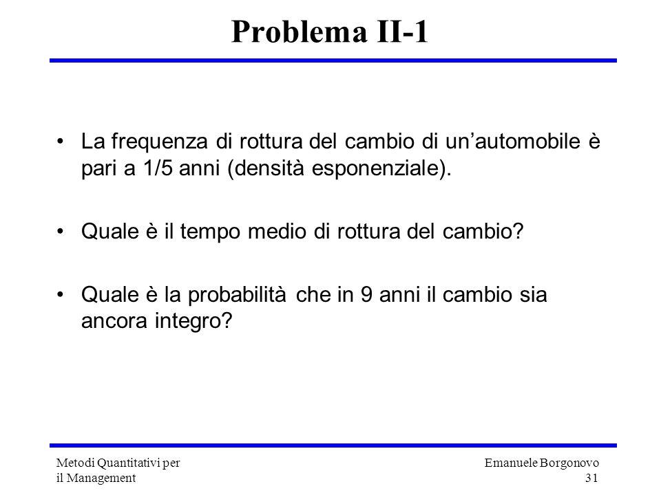 Problema II-1 La frequenza di rottura del cambio di un'automobile è pari a 1/5 anni (densità esponenziale).