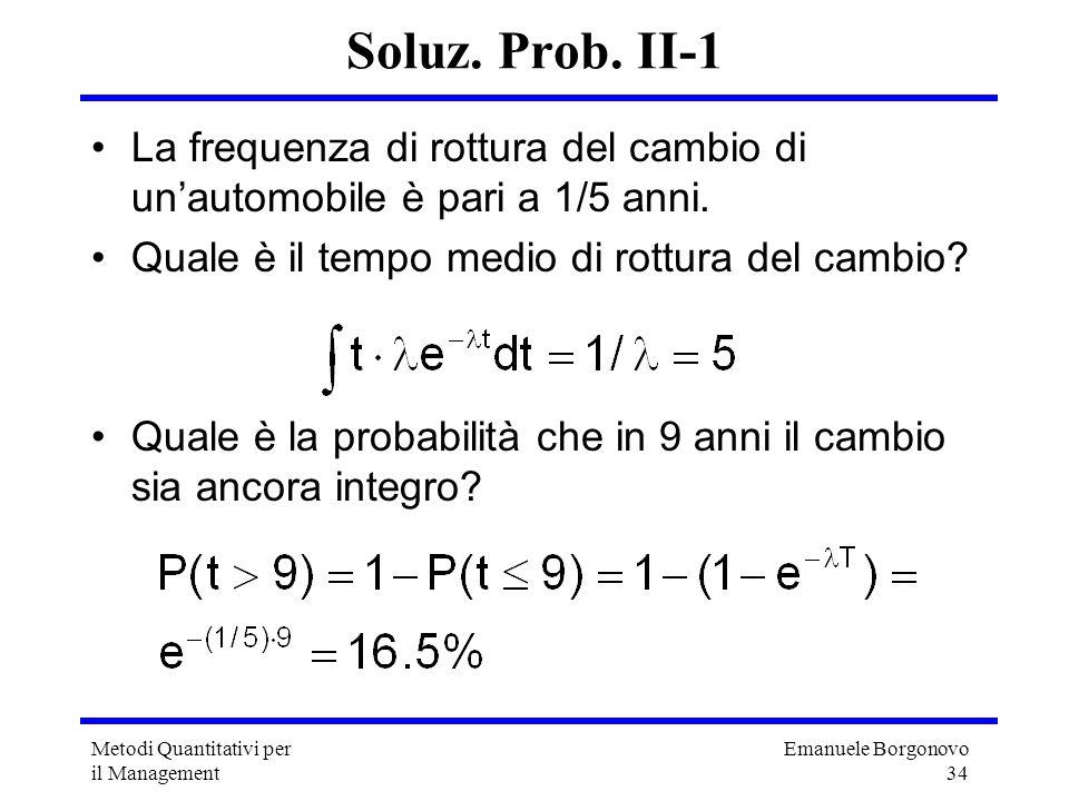 Soluz. Prob. II-1 La frequenza di rottura del cambio di un'automobile è pari a 1/5 anni. Quale è il tempo medio di rottura del cambio