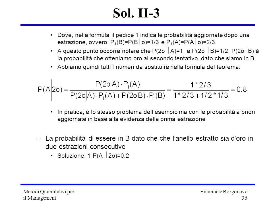 Sol. II-3 Dove, nella formula il pedice 1 indica le probabilità aggiornate dopo una estrazione, ovvero: P1(B)=P(Bo)=1/3 e P1(A)=P(Ao)=2/3.