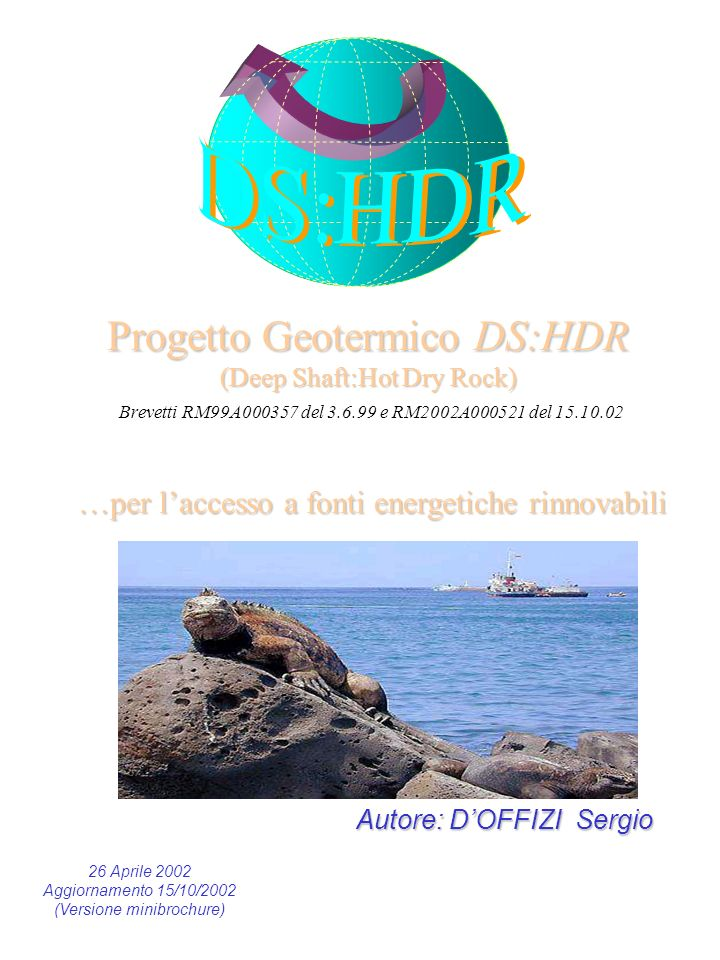 DS:HDR Progetto Geotermico DS:HDR (Deep Shaft:Hot Dry Rock) Brevetti RM99A000357 del 3.6.99 e RM2002A000521 del 15.10.02.