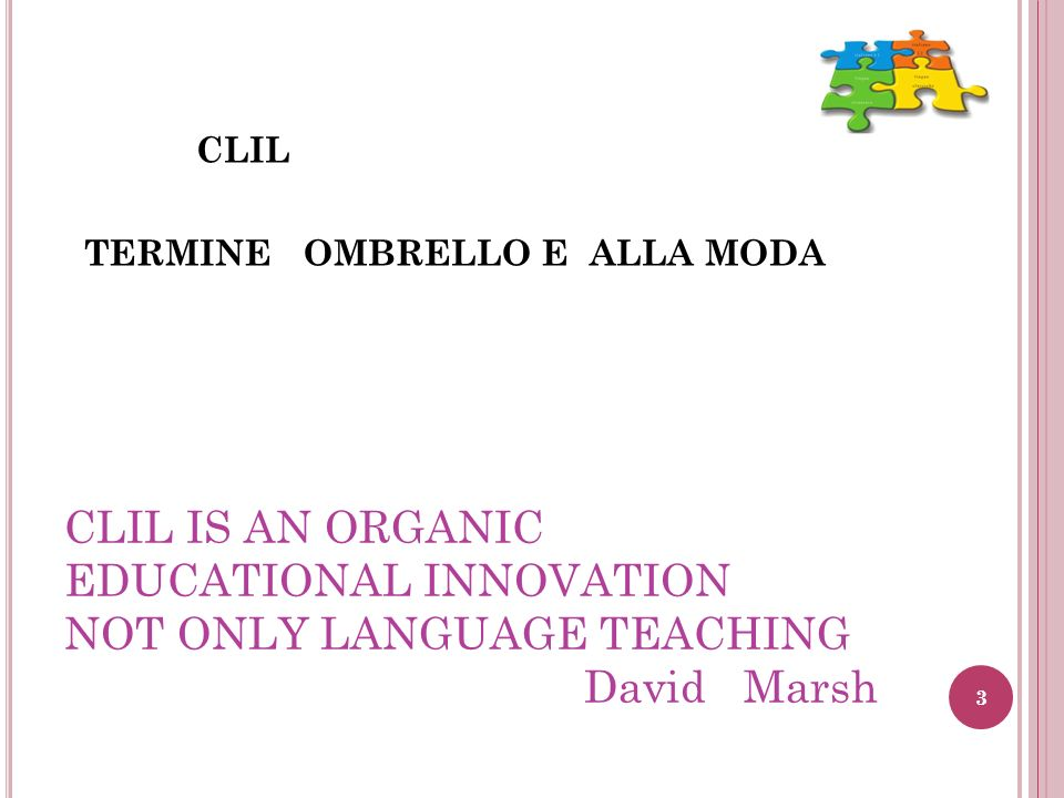 CLIL IS AN ORGANIC EDUCATIONAL INNOVATION NOT ONLY LANGUAGE TEACHING David Marsh
